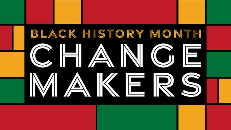 Black History Month: Changemakers